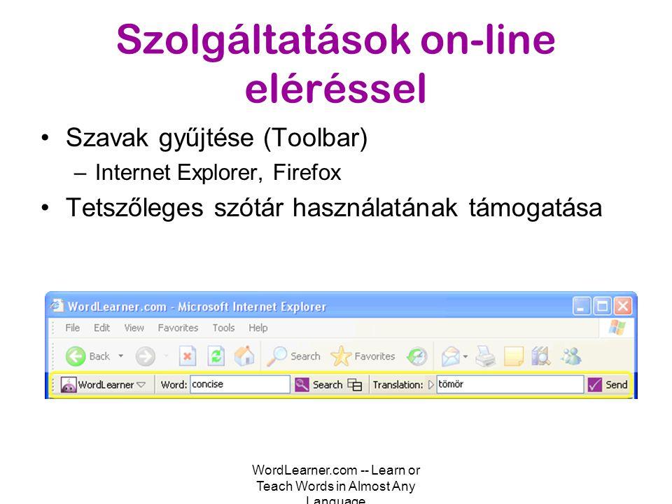WordLearner.com -- Learn or Teach Words in Almost Any Language Szolgáltatások on-line eléréssel •Szavak gyűjtése (Toolbar) –Internet Explorer, Firefox