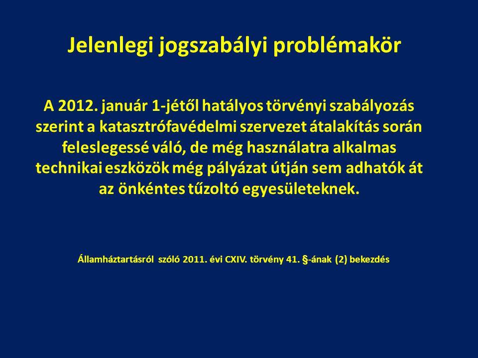 Jelenlegi jogszabályi problémakör A 2012. január 1-jétől hatályos törvényi szabályozás szerint a katasztrófavédelmi szervezet átalakítás során felesle