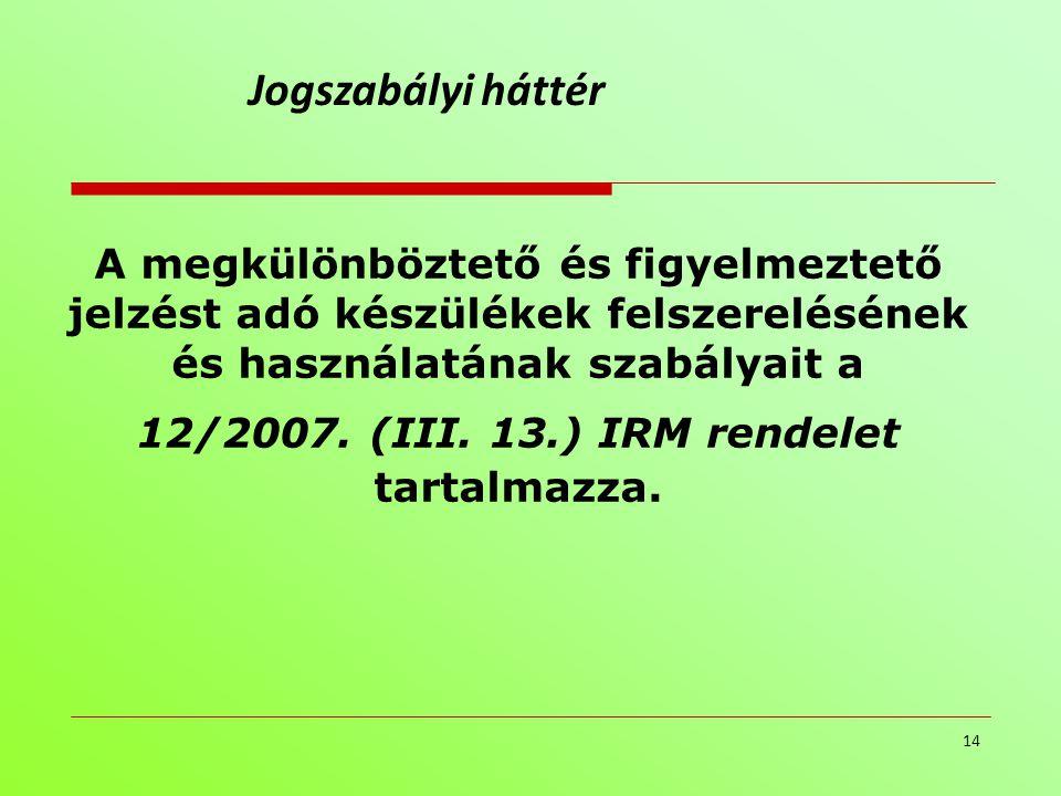 A megkülönböztető és figyelmeztető jelzést adó készülékek felszerelésének és használatának szabályait a 12/2007. (III. 13.) IRM rendelet tartalmazza.