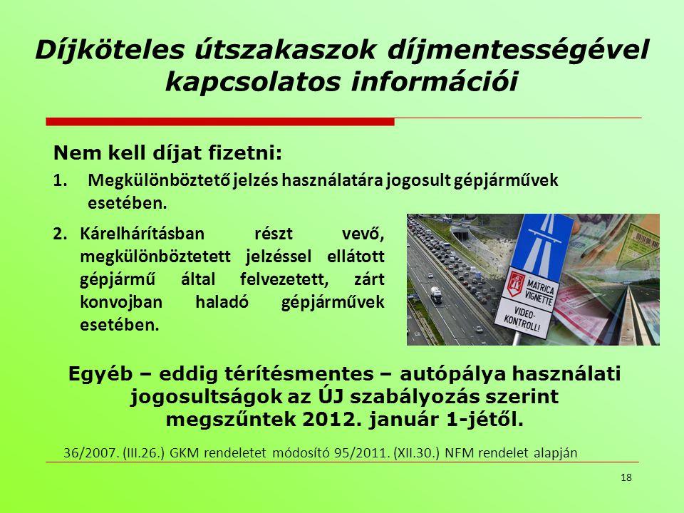 Díjköteles útszakaszok díjmentességével kapcsolatos információi Nem kell díjat fizetni: 1.Megkülönböztető jelzés használatára jogosult gépjárművek ese