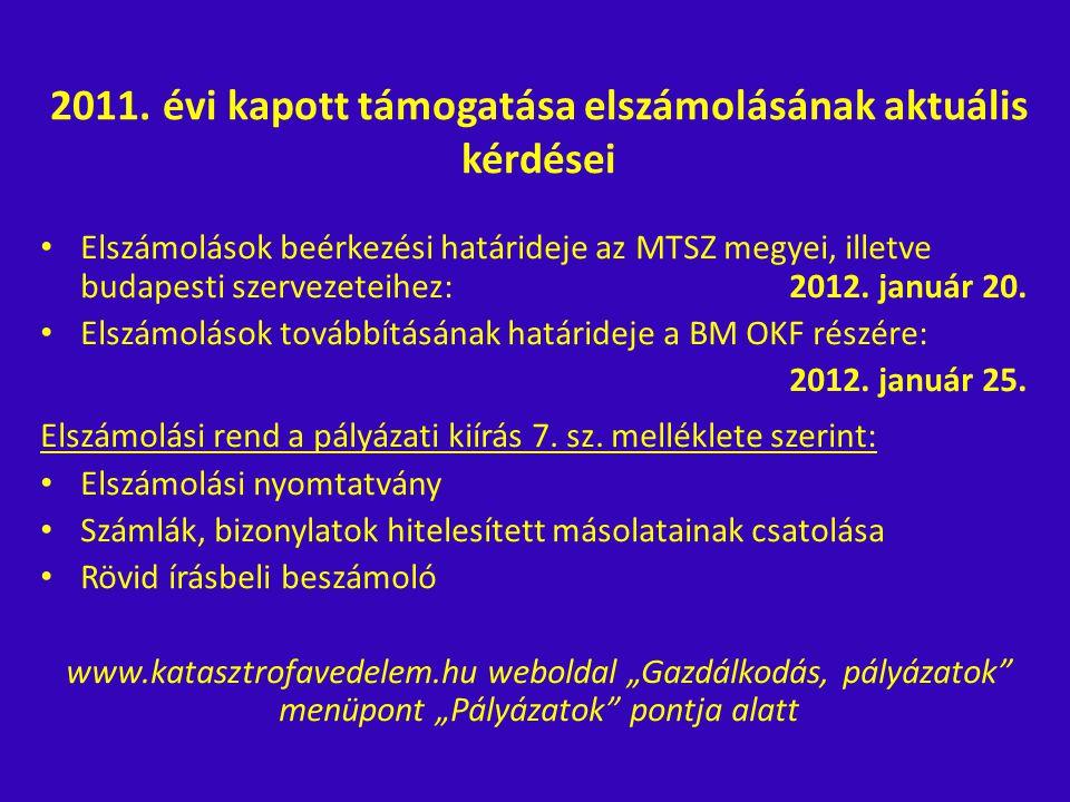 2011. évi kapott támogatása elszámolásának aktuális kérdései • Elszámolások beérkezési határideje az MTSZ megyei, illetve budapesti szervezeteihez: 20
