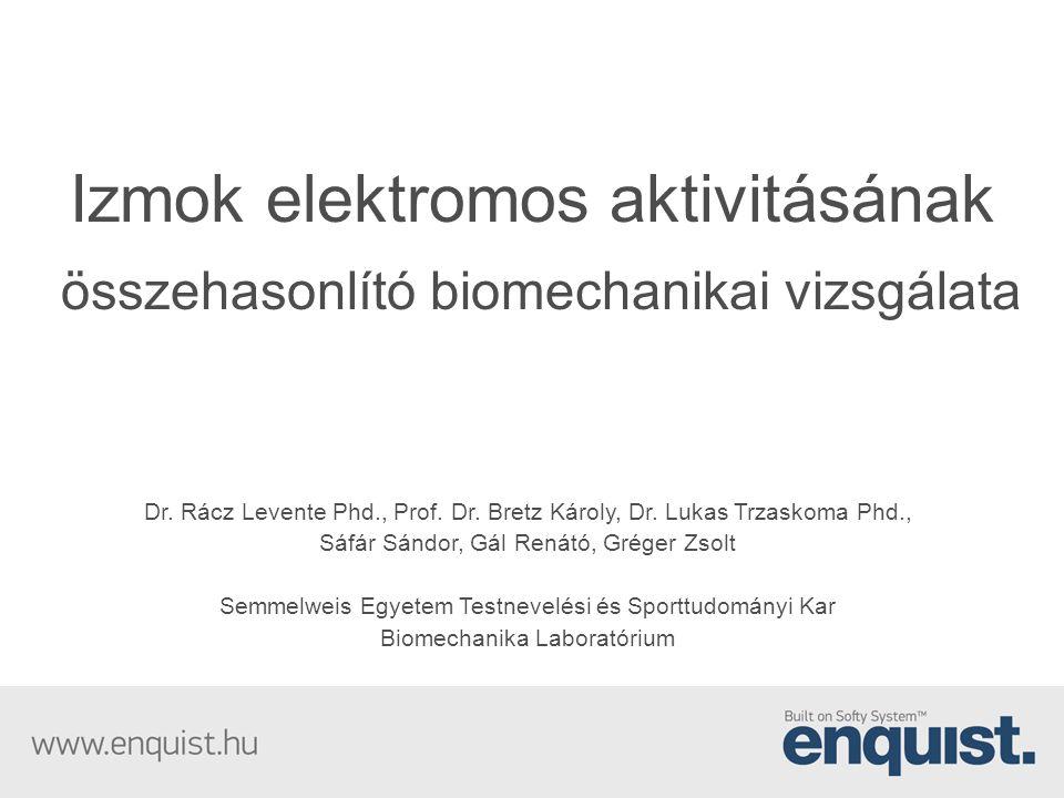 Izmok elektromos aktivitásának összehasonlító biomechanikai vizsgálata Dr. Rácz Levente Phd., Prof. Dr. Bretz Károly, Dr. Lukas Trzaskoma Phd., Sáfár