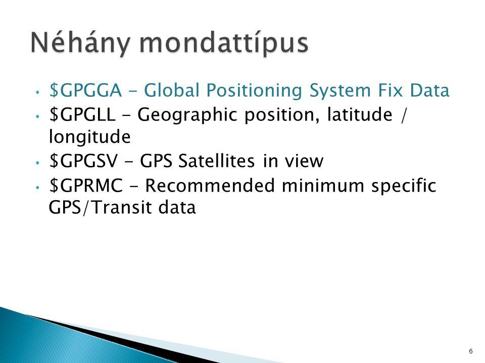 $GPGGA,hhmmss.ss,llll.ll,a,yyyyy.yy,a,x,xx,x.x,x.x,M,x.x,M,x.x,xxxx*hh 1 = UTC of Position 2 = Latitude 3 = N or S 4 = Longitude 5 = E or W 6 = GPS quality indicator (0=invalid; 1=GPS fix; 2=Diff.