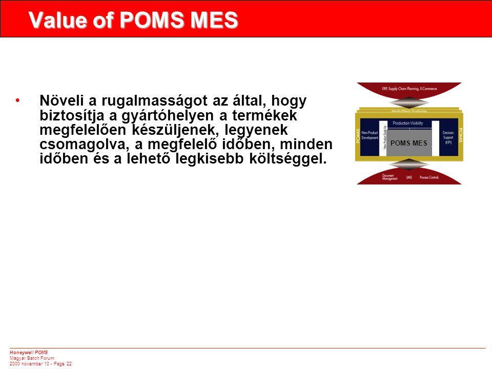 Honeywell POMS Magyar Batch Forum 2000 november 10 - Page 22 Value of POMS MES •Növeli a rugalmasságot az által, hogy biztosítja a gyártóhelyen a termékek megfelelően készüljenek, legyenek csomagolva, a megfelelő időben, minden időben és a lehető legkisebb költséggel.