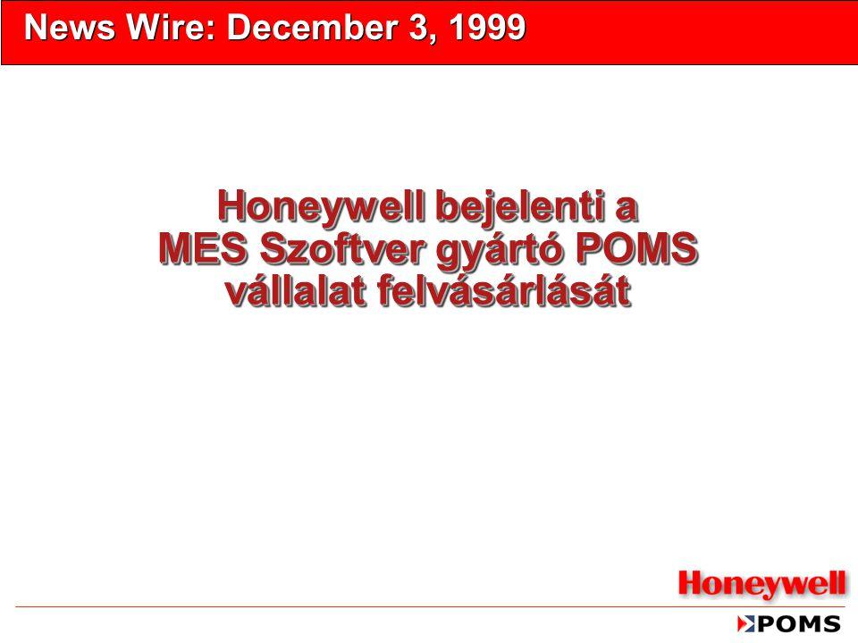 Honeywell bejelenti a MES Szoftver gyártó POMS vállalat felvásárlását News Wire: December 3, 1999