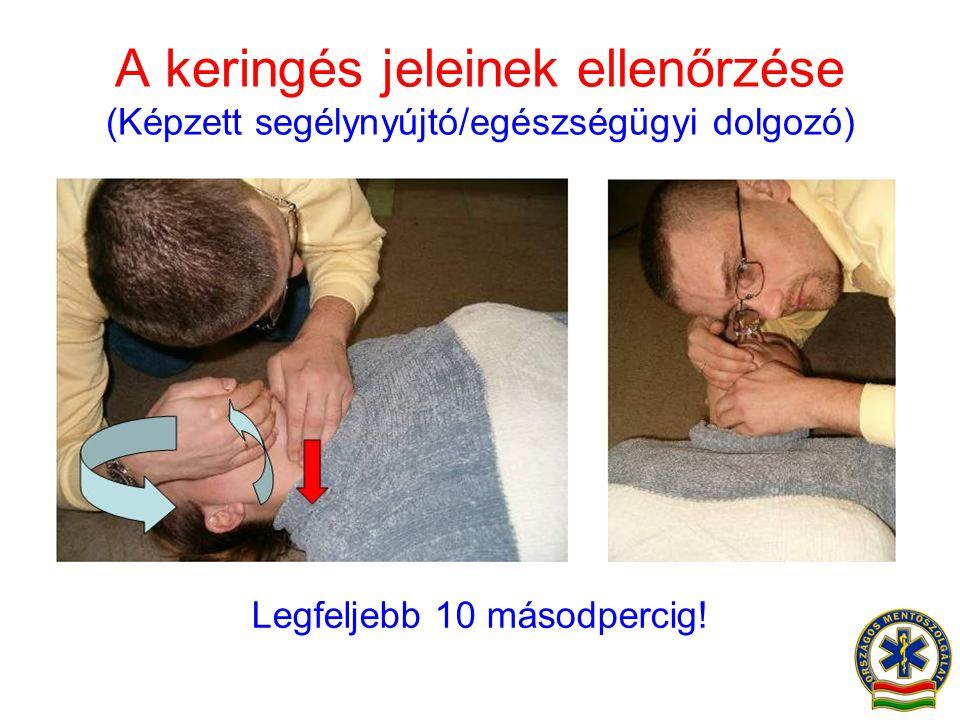 A keringés jeleinek ellenőrzése (Képzett segélynyújtó/egészségügyi dolgozó) Legfeljebb 10 másodpercig!