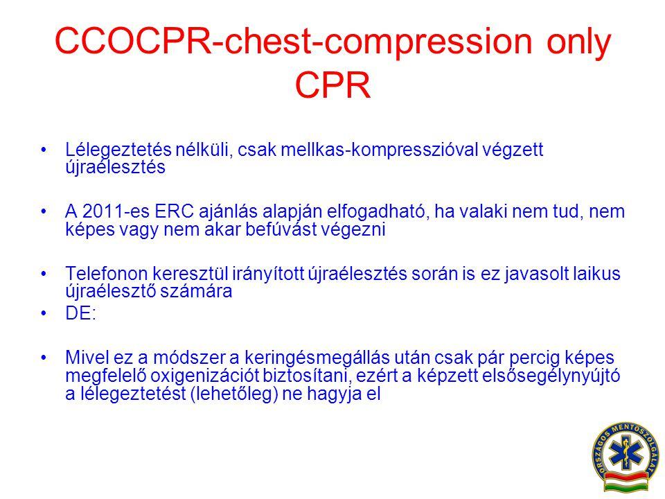 CCOCPR-chest-compression only CPR •Lélegeztetés nélküli, csak mellkas-kompresszióval végzett újraélesztés •A 2011-es ERC ajánlás alapján elfogadható,