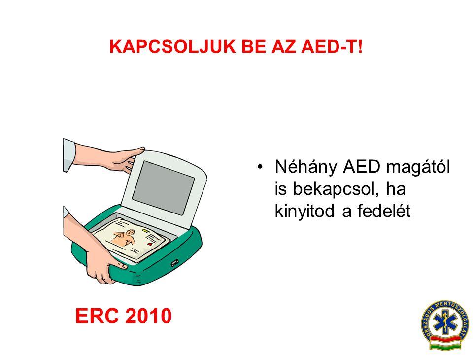 KAPCSOLJUK BE AZ AED-T! •Néhány AED magától is bekapcsol, ha kinyitod a fedelét ERC 2010
