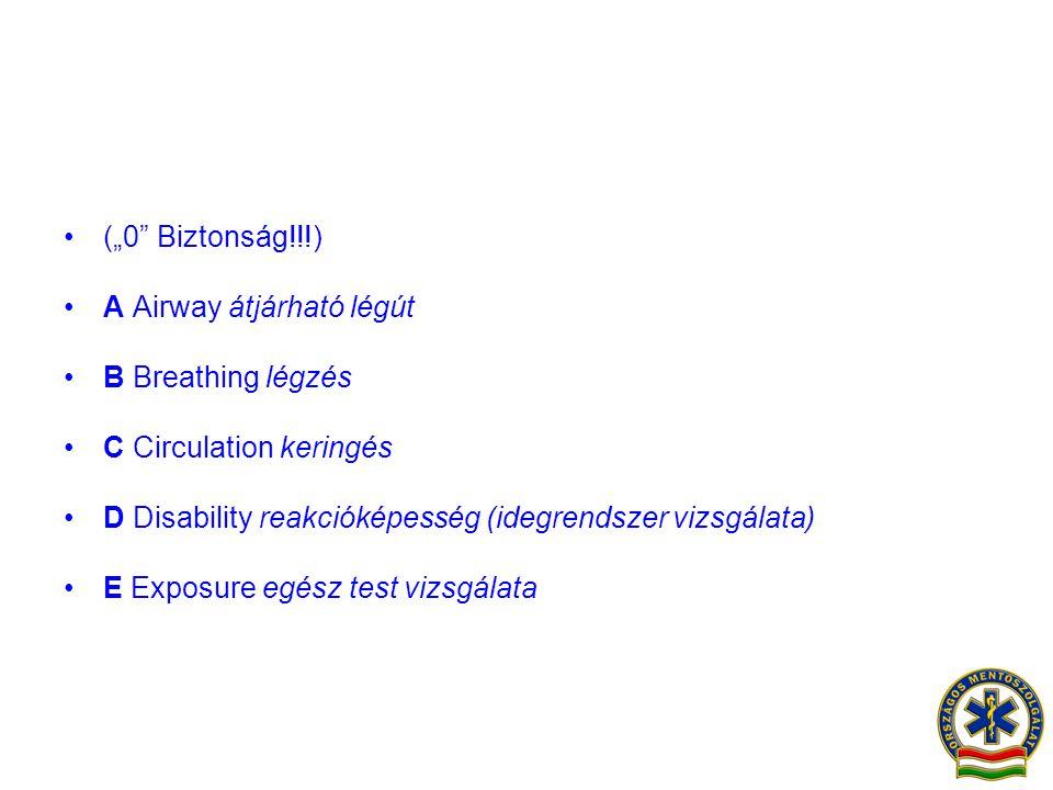 """•(""""0"""" Biztonság!!!) •A Airway átjárható légút •B Breathing légzés •C Circulation keringés •D Disability reakcióképesség (idegrendszer vizsgálata) •E E"""