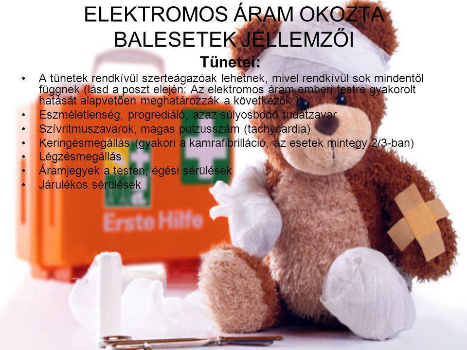 ELEKTROMOS ÁRAM OKOZTA BALESETEK JELLEMZŐI Tünetei: •A tünetek rendkívül szerteágazóak lehetnek, mivel rendkívül sok mindentől függnek (lásd a poszt elején: Az elektromos áram emberi testre gyakorolt hatását alapvetően meghatározzák a következők:) •Eszméletlenség, progrediáló, azaz súlyosbodó tudatzavar •Szívritmuszavarok, magas pulzusszám (tachycardia) •Keringésmegállás (gyakori a kamrafibrilláció, az esetek mintegy 2/3-ban) •Légzésmegállás •Áramjegyek a testen, égési sérülések •Járulékos sérülések