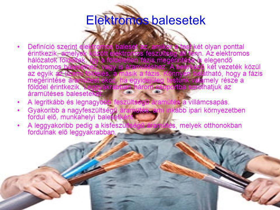 Elektromos balesetek •Definíció szerint elektromos baleset az, amikor a test két olyan ponttal érintkezik, amelyek között elektromos feszültség áll fe
