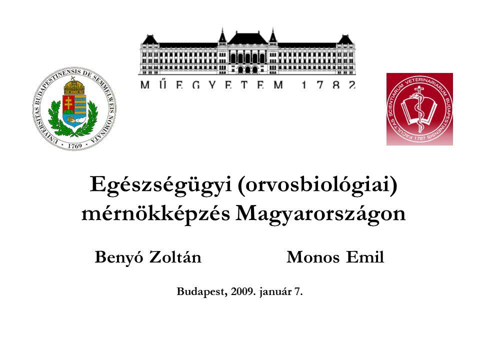 Egészségügyi (orvosbiológiai) mérnökképzés Magyarországon Benyó ZoltánMonos Emil Budapest, 2009.
