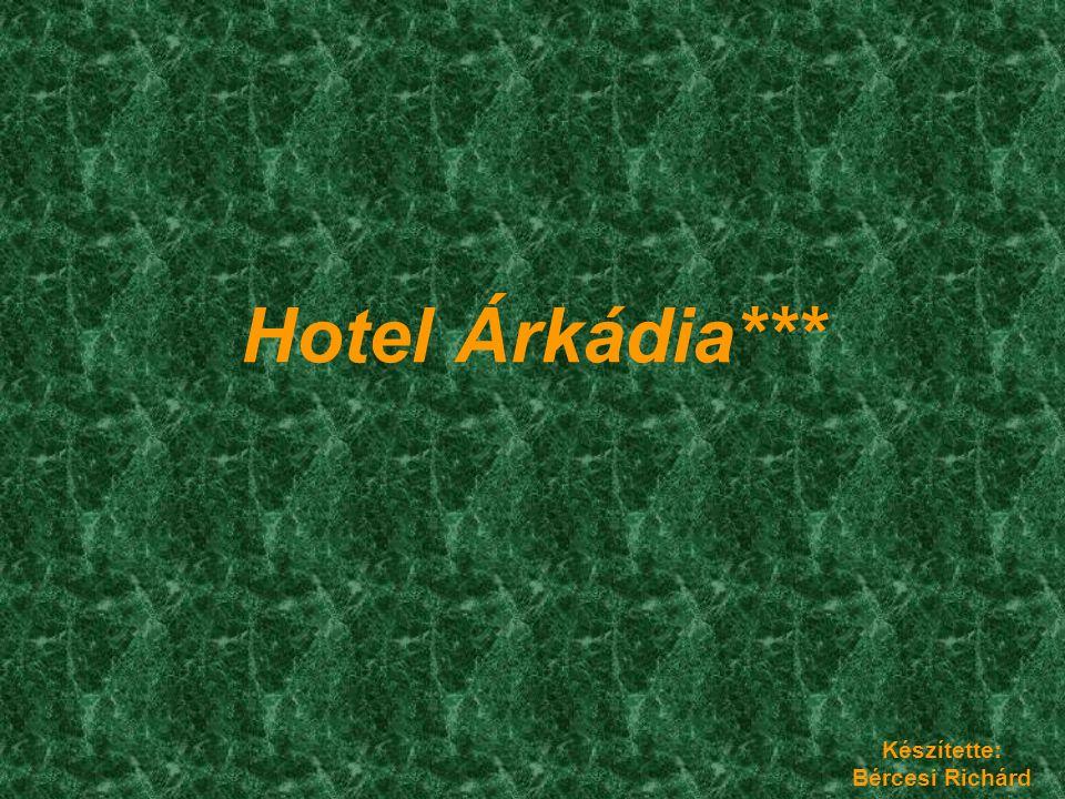Hotel Árkádia*** Készítette: Bércesi Richárd