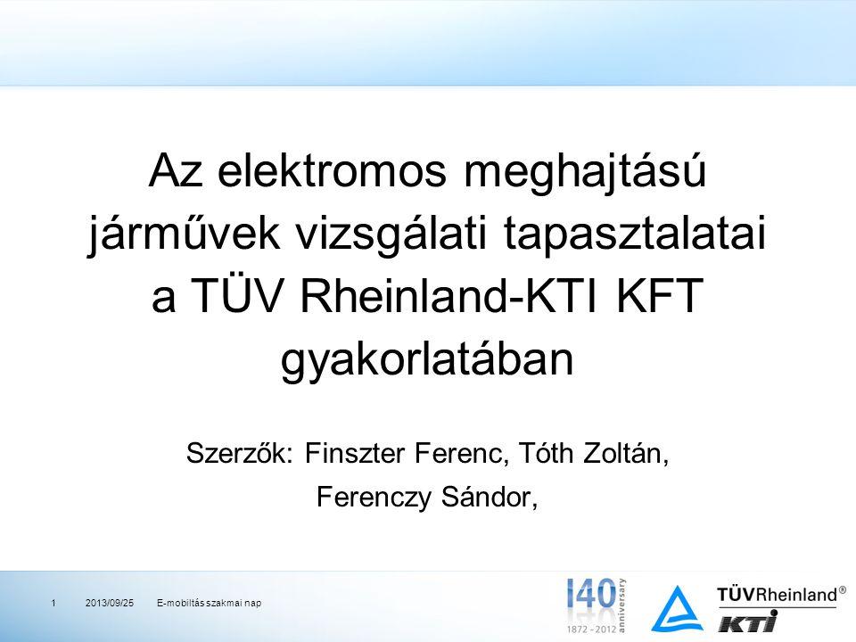 Az elektromos meghajtású járművek vizsgálati tapasztalatai a TÜV Rheinland-KTI KFT gyakorlatában Szerzők: Finszter Ferenc, Tóth Zoltán, Ferenczy Sándor, 2013/09/251E-mobiltás szakmai nap
