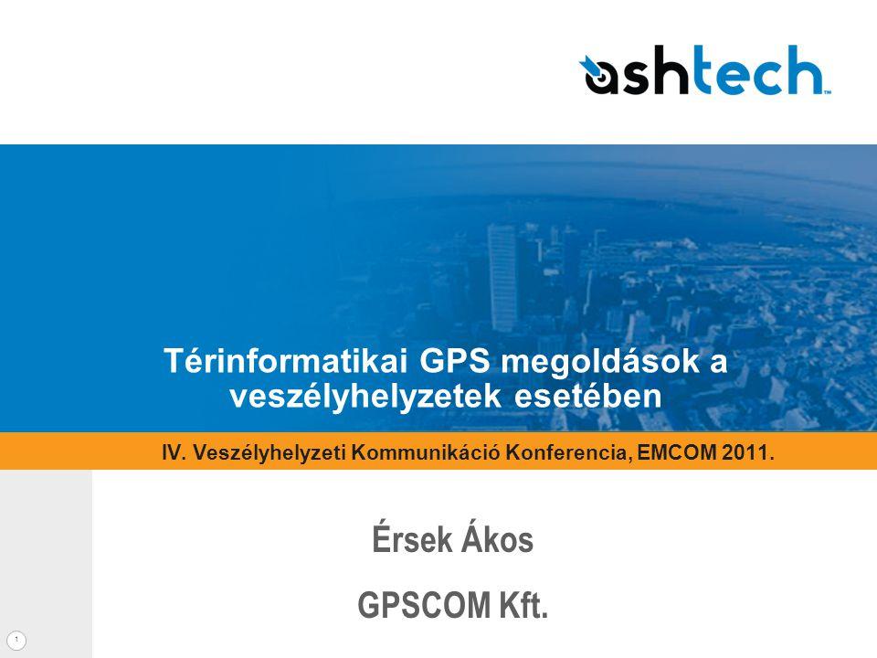 1 Térinformatikai GPS megoldások a veszélyhelyzetek esetében Érsek Ákos GPSCOM Kft.