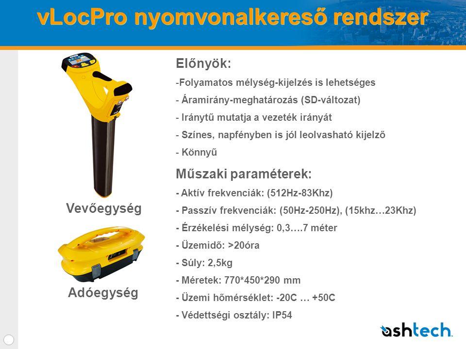 vLocPro nyomvonalkereső rendszer Előnyök: -Folyamatos mélység-kijelzés is lehetséges - Áramirány-meghatározás (SD-változat) - Iránytű mutatja a vezeték irányát - Színes, napfényben is jól leolvasható kijelző - Könnyű Műszaki paraméterek: - Aktív frekvenciák: (512Hz-83Khz) - Passzív frekvenciák: (50Hz-250Hz), (15khz…23Khz) - Érzékelési mélység: 0,3….7 méter - Üzemidő: >20óra - Súly: 2,5kg - Méretek: 770*450*290 mm - Üzemi hőmérséklet: -20C … +50C - Védettségi osztály: IP54 Vevőegység Adóegység