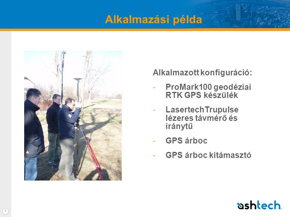Alkalmazási példa 5 Alkalmazott konfiguráció: -ProMark100 geodéziai RTK GPS készülék -LasertechTrupulse lézeres távmérő és iránytű -GPS árboc -GPS árboc kitámasztó