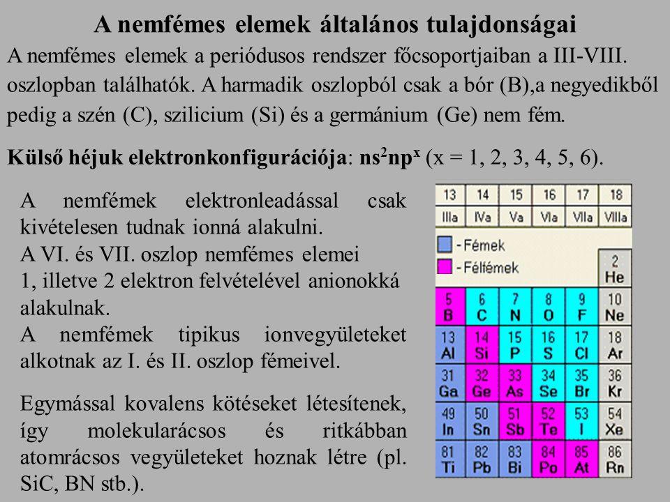 A nemfémes elemek általános tulajdonságai A nemfémes elemek a periódusos rendszer főcsoportjaiban a III-VIII.