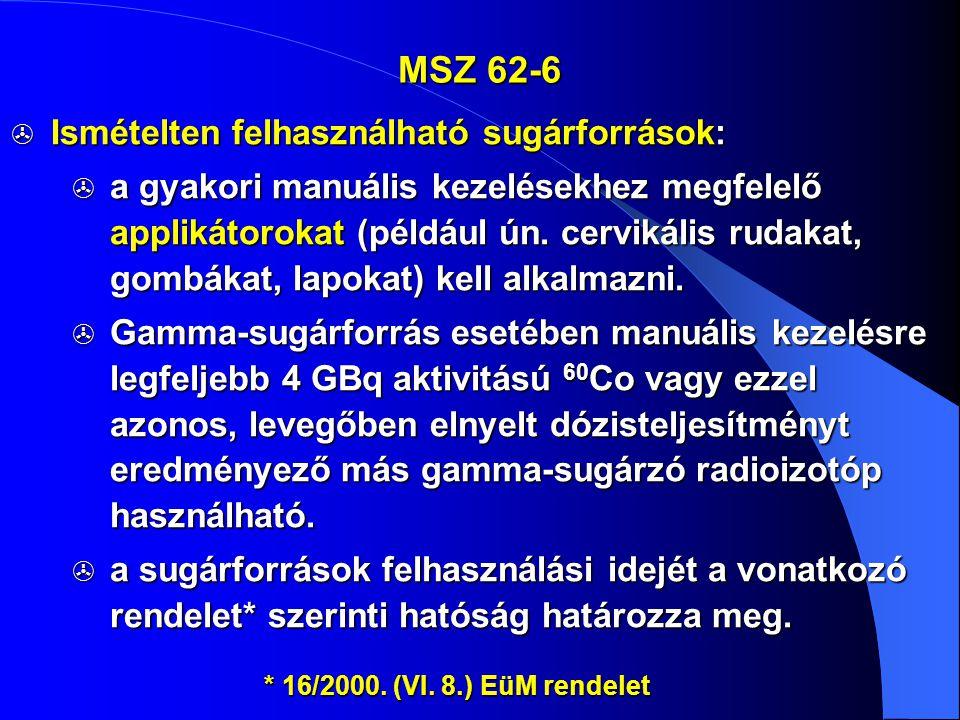 MSZ 62-6  Ismételten felhasználható sugárforrások:  a gyakori manuális kezelésekhez megfelelő applikátorokat (például ún. cervikális rudakat, gombák