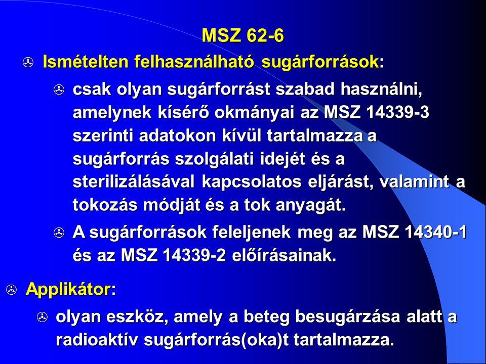 MSZ 62-6  Ismételten felhasználható sugárforrások:  csak olyan sugárforrást szabad használni, amelynek kísérő okmányai az MSZ 14339-3 szerinti adato