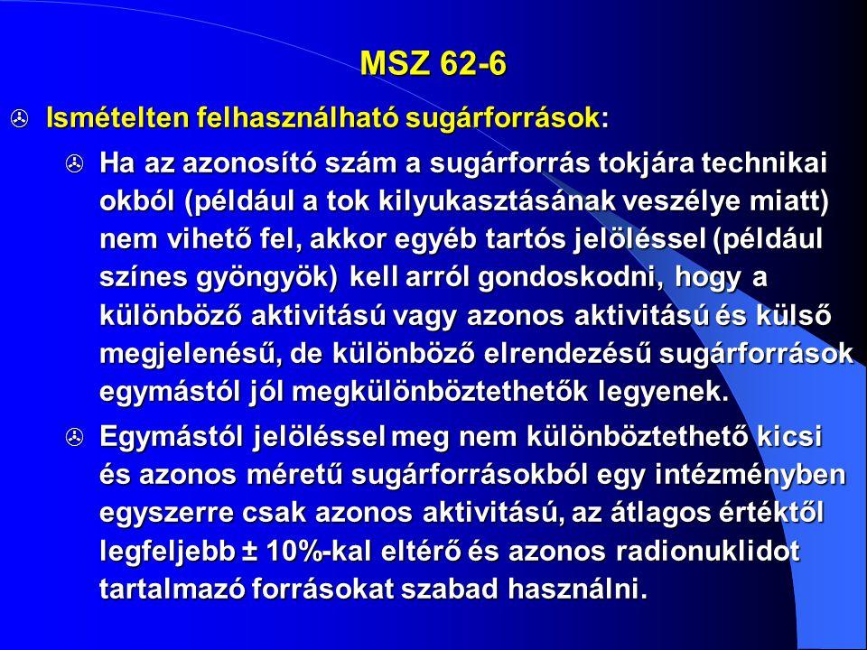 MSZ 62-6  Ismételten felhasználható sugárforrások:  Ha az azonosító szám a sugárforrás tokjára technikai okból (például a tok kilyukasztásának veszé