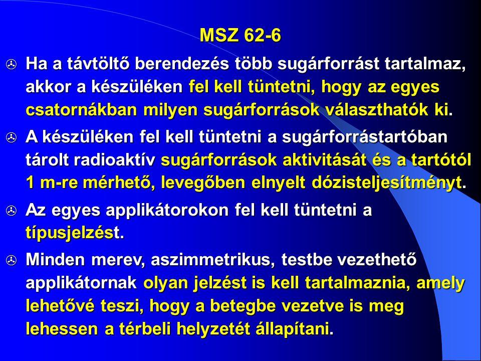 MSZ 62-6  Ha a távtöltő berendezés több sugárforrást tartalmaz, akkor a készüléken fel kell tüntetni, hogy az egyes csatornákban milyen sugárforrások