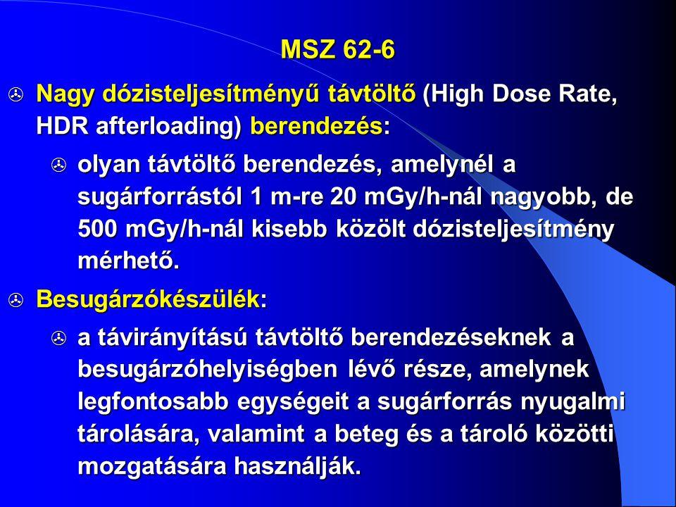 MSZ 62-6  Nagy dózisteljesítményű távtöltő (High Dose Rate, HDR afterloading) berendezés:  olyan távtöltő berendezés, amelynél a sugárforrástól 1 m-