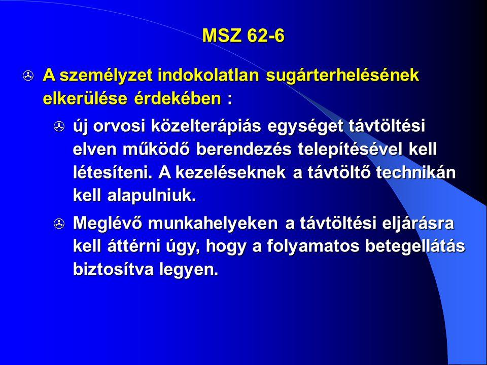 MSZ 62-6  A személyzet indokolatlan sugárterhelésének elkerülése érdekében :  új orvosi közelterápiás egységet távtöltési elven működő berendezés te