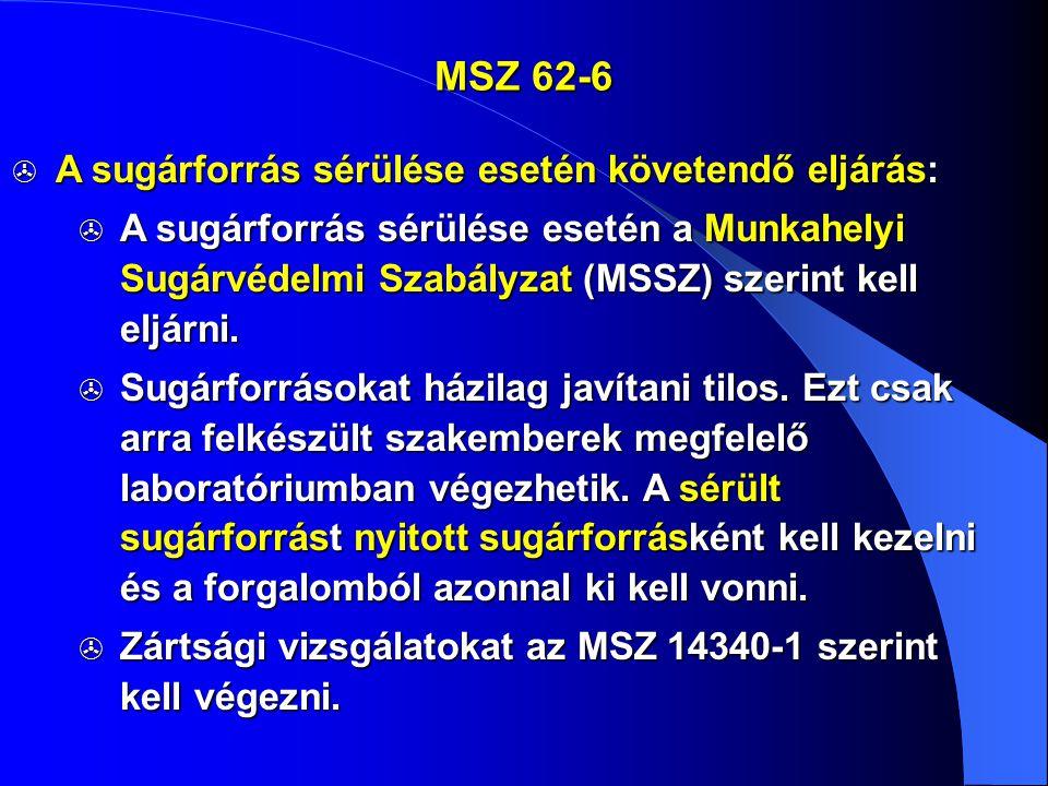  A sugárforrás sérülése esetén követendő eljárás:  A sugárforrás sérülése esetén a Munkahelyi Sugárvédelmi Szabályzat (MSSZ) szerint kell eljárni. 
