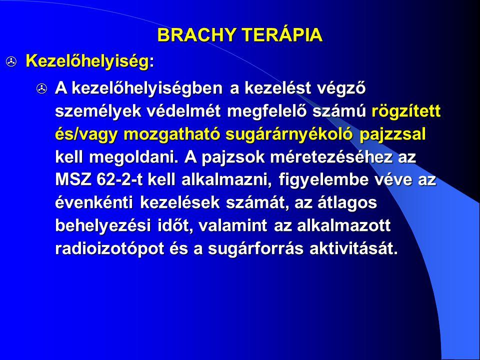 BRACHY TERÁPIA  Kezelőhelyiség:  A kezelőhelyiségben a kezelést végző személyek védelmét megfelelő számú rögzített és/vagy mozgatható sugárárnyékoló