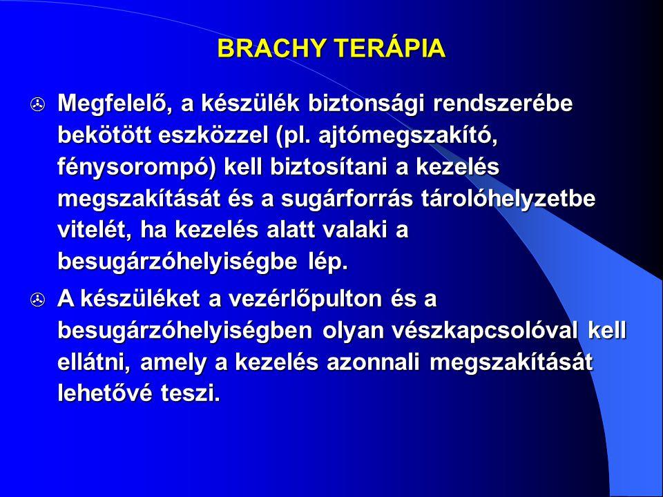 BRACHY TERÁPIA  Megfelelő, a készülék biztonsági rendszerébe bekötött eszközzel (pl. ajtómegszakító, fénysorompó) kell biztosítani a kezelés megszakí