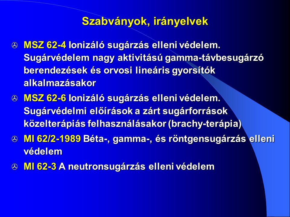 Szabványok, irányelvek  MSZ 62-4 Ionizáló sugárzás elleni védelem. Sugárvédelem nagy aktivitású gamma-távbesugárzó berendezések és orvosi lineáris gy