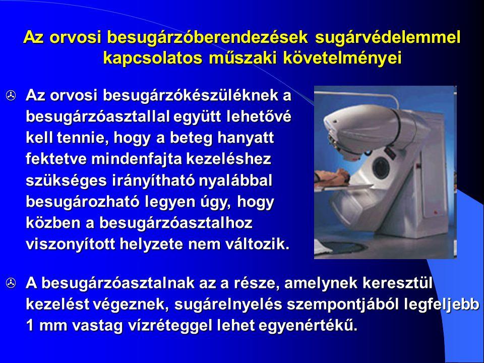 Az orvosi besugárzóberendezések sugárvédelemmel kapcsolatos műszaki követelményei  Az orvosi besugárzókészüléknek a besugárzóasztallal együtt lehetőv