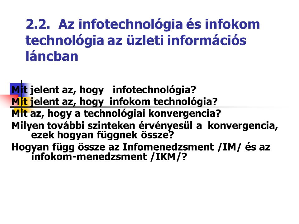 2.2. Az infotechnológia és infokom technológia az üzleti információs láncban Mit jelent az, hogy infotechnológia? Mit jelent az, hogy infokom technoló
