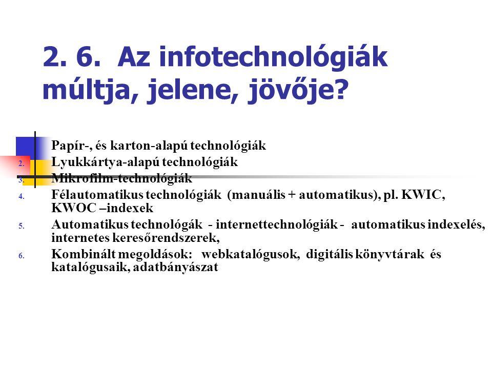 2. 6. Az infotechnológiák múltja, jelene, jövője? 1. Papír-, és karton-alapú technológiák 2. Lyukkártya-alapú technológiák 3. Mikrofilm-technológiák 4