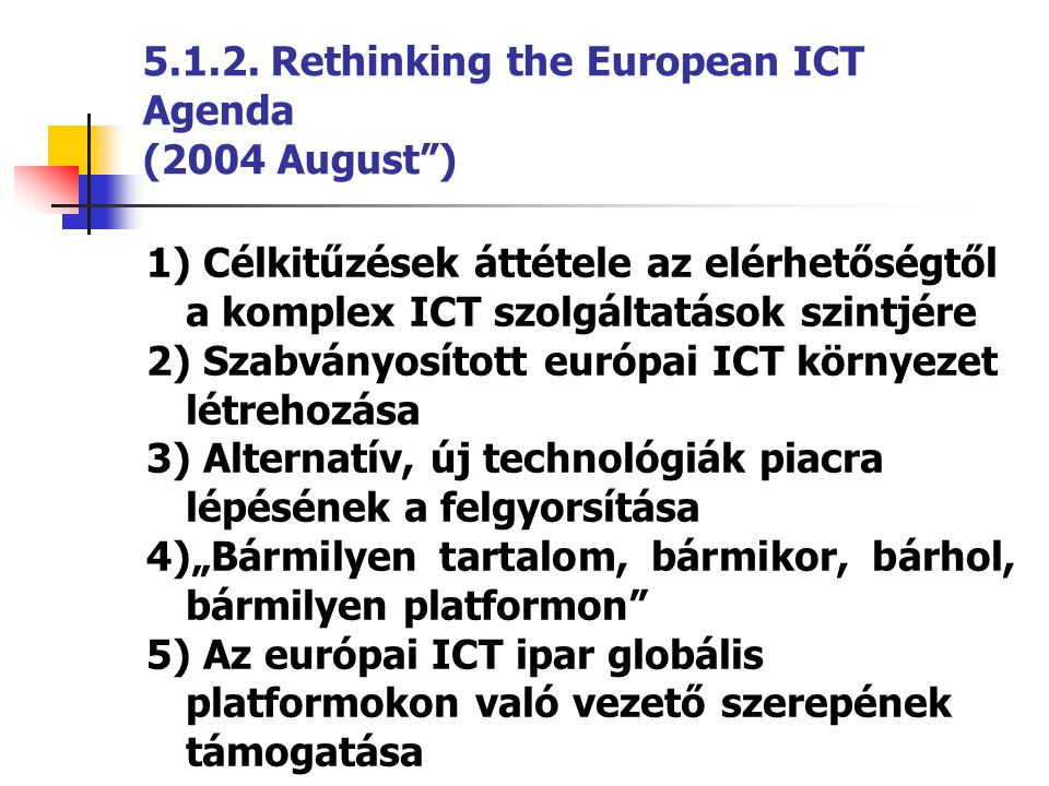 1) Célkitűzések áttétele az elérhetőségtől a komplex ICT szolgáltatások szintjére 2) Szabványosított európai ICT környezet létrehozása 3) Alternatív,