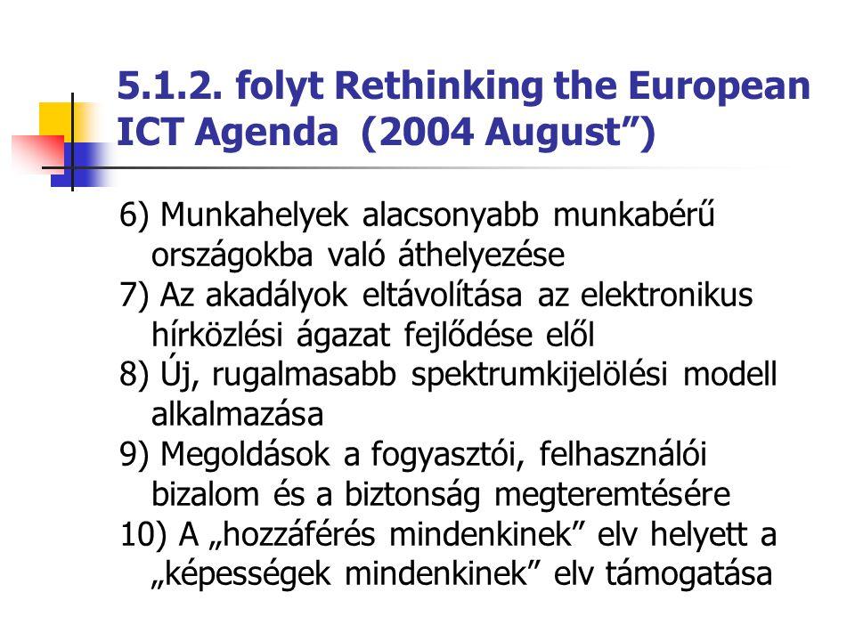 """5.1.2. folyt Rethinking the European ICT Agenda (2004 August"""") 6) Munkahelyek alacsonyabb munkabérű országokba való áthelyezése 7) Az akadályok eltávo"""
