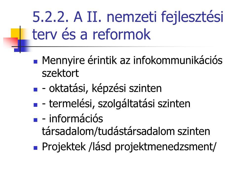 5.2.2. A II. nemzeti fejlesztési terv és a reformok  Mennyire érintik az infokommunikációs szektort  - oktatási, képzési szinten  - termelési, szol