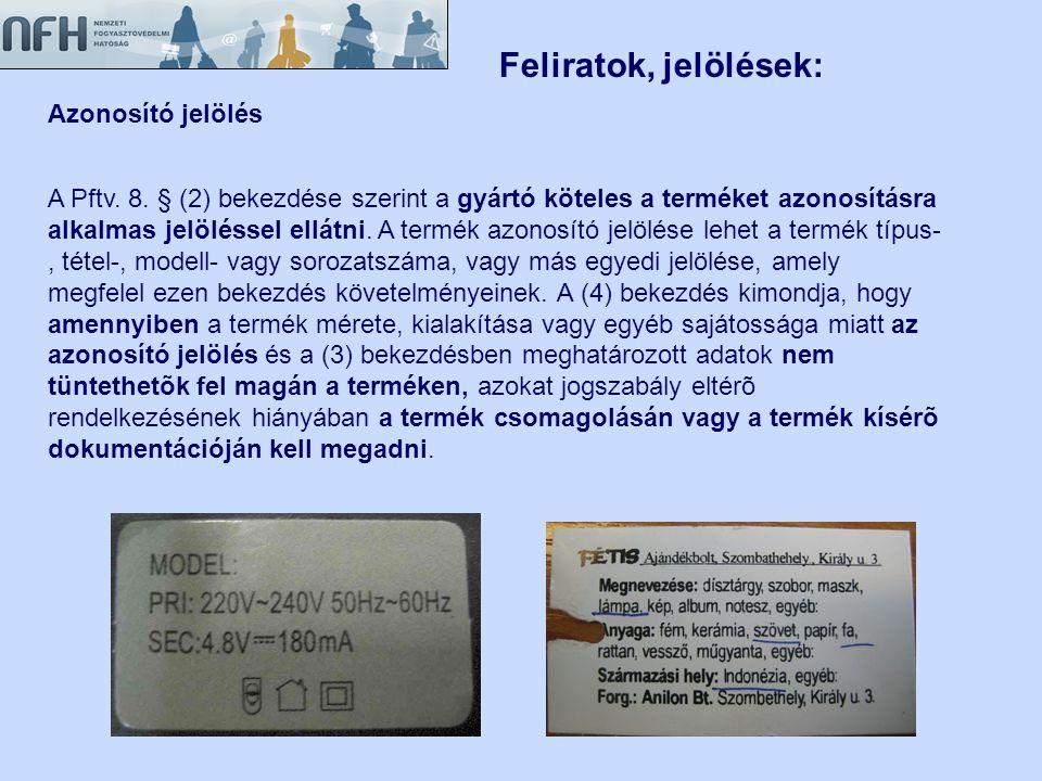 Azonosító jelölés A Pftv. 8. § (2) bekezdése szerint a gyártó köteles a terméket azonosításra alkalmas jelöléssel ellátni. A termék azonosító jelölése