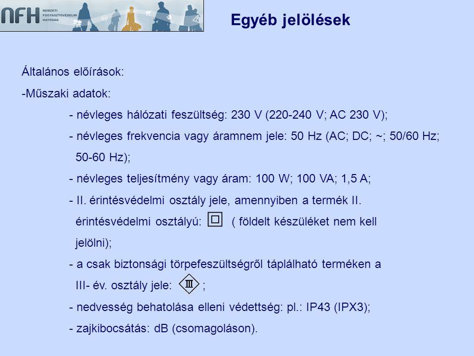 Általános előírások: -Műszaki adatok: - névleges hálózati feszültség: 230 V (220-240 V; AC 230 V); - névleges frekvencia vagy áramnem jele: 50 Hz (AC;