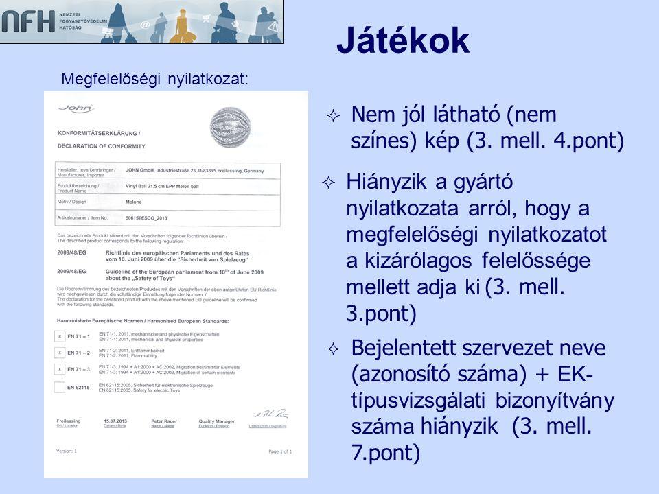  Nem jól látható (nem színes) kép (3. mell. 4.pont)  Bejelentett szervezet neve (azonosító száma) + EK- típusvizsgálati bizonyítvány száma hiányzik
