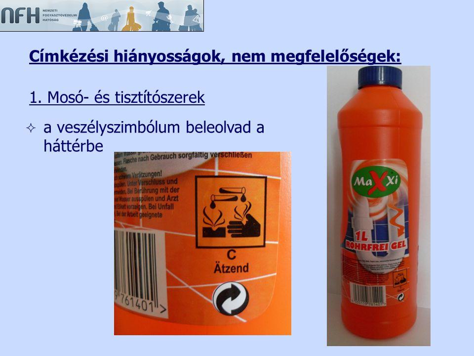 Címkézési hiányosságok, nem megfelelőségek: 1. Mosó- és tisztítószerek  a veszélyszimbólum beleolvad a háttérbe