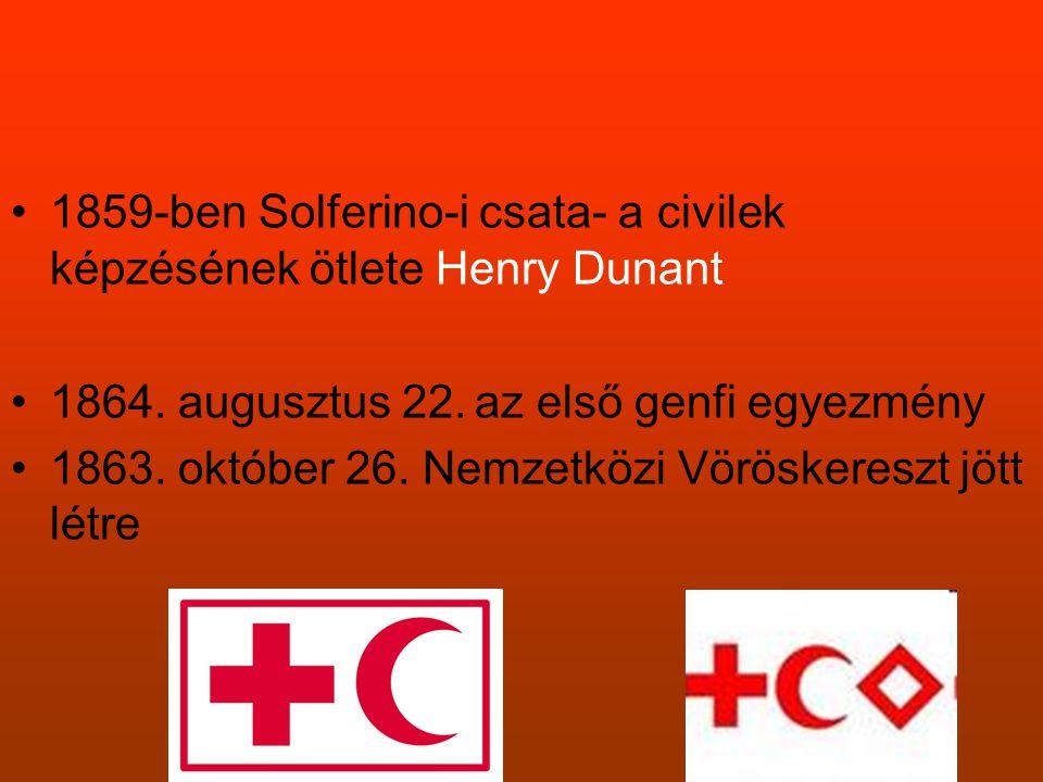 •1859-ben Solferino-i csata- a civilek képzésének ötlete Henry Dunant •1864. augusztus 22. az első genfi egyezmény •1863. október 26. Nemzetközi Vörös