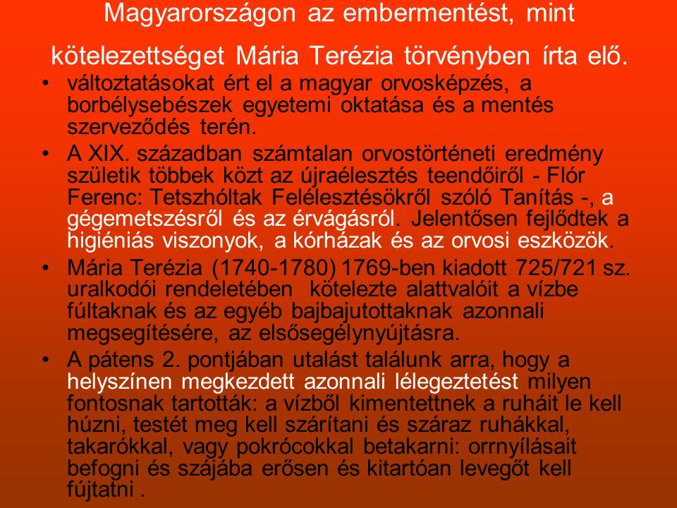 Magyarországon az embermentést, mint kötelezettséget Mária Terézia törvényben írta elő. •változtatásokat ért el a magyar orvosképzés, a borbélysebésze