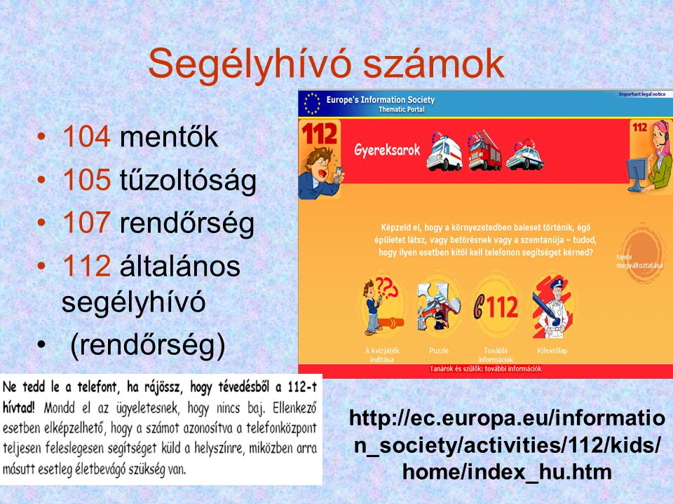 Segélyhívó számok •104 mentők •105 tűzoltóság •107 rendőrség •112 általános segélyhívó • (rendőrség) http://ec.europa.eu/informatio n_society/activiti