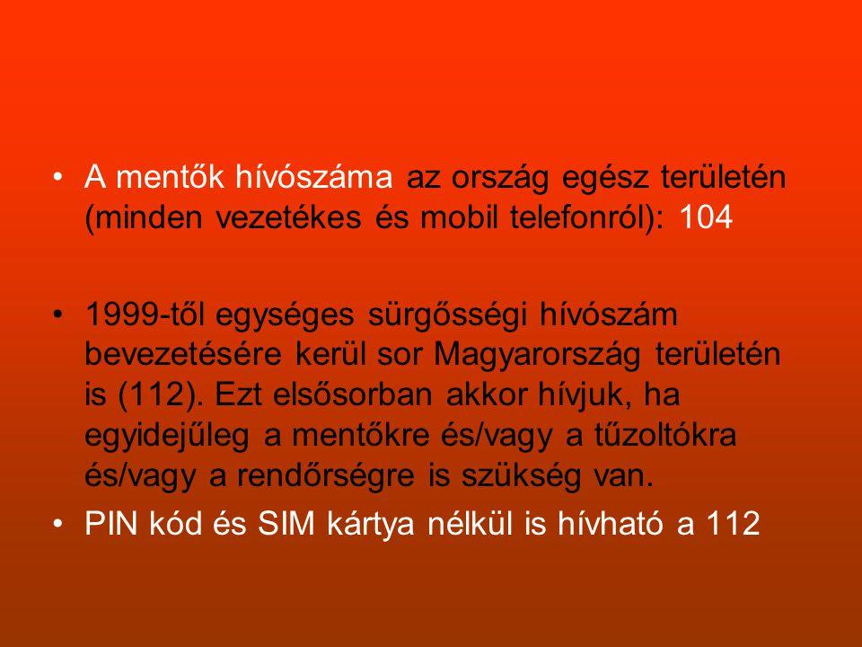 •A mentők hívószáma az ország egész területén (minden vezetékes és mobil telefonról): 104 •1999-től egységes sürgősségi hívószám bevezetésére kerül so
