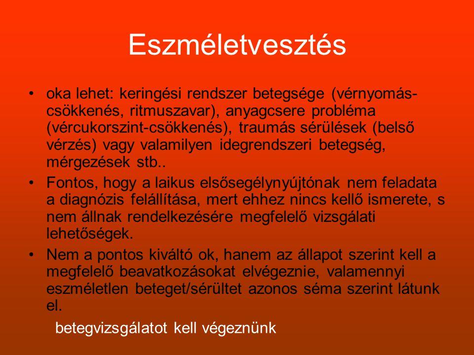 Eszméletvesztés •oka lehet: keringési rendszer betegsége (vérnyomás- csökkenés, ritmuszavar), anyagcsere probléma (vércukorszint-csökkenés), traumás s