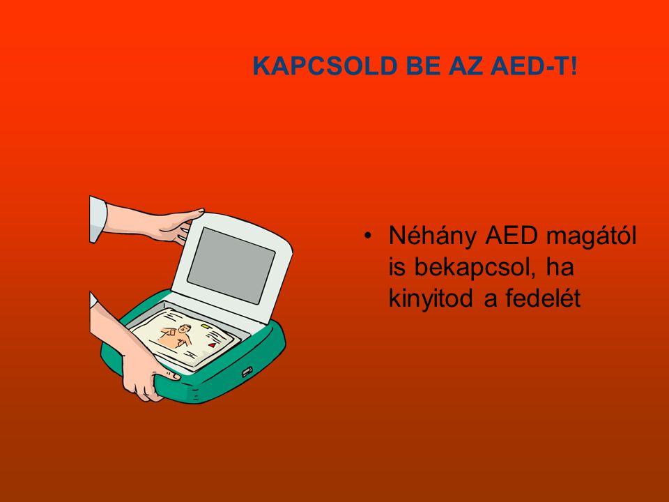 KAPCSOLD BE AZ AED-T! •Néhány AED magától is bekapcsol, ha kinyitod a fedelét