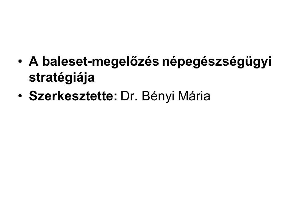 •A baleset-megelőzés népegészségügyi stratégiája •Szerkesztette: Dr. Bényi Mária