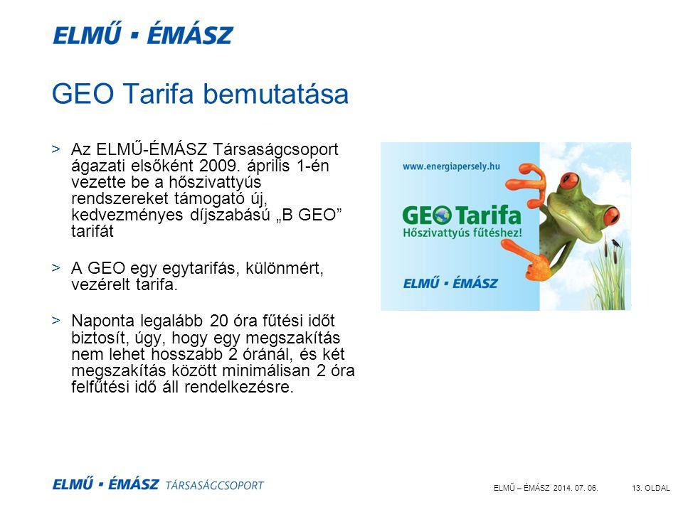 ELMŰ – ÉMÁSZ 2014. 07. 06.13. OLDAL GEO Tarifa bemutatása >Az ELMŰ-ÉMÁSZ Társaságcsoport ágazati elsőként 2009. április 1-én vezette be a hőszivattyús